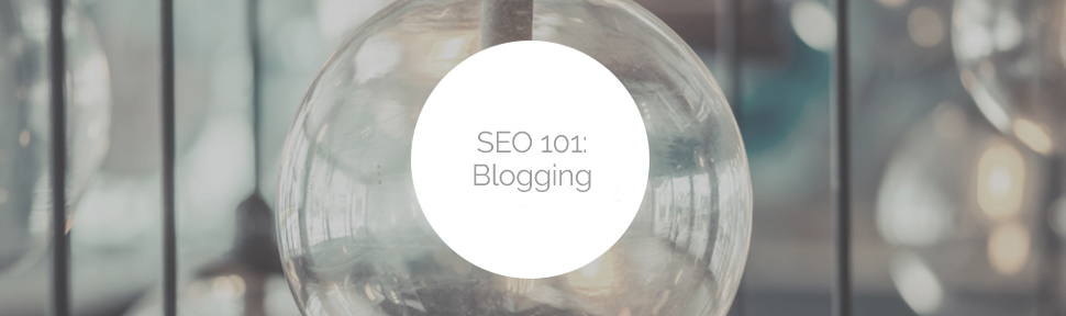SEO 101: The Importance of Blogging