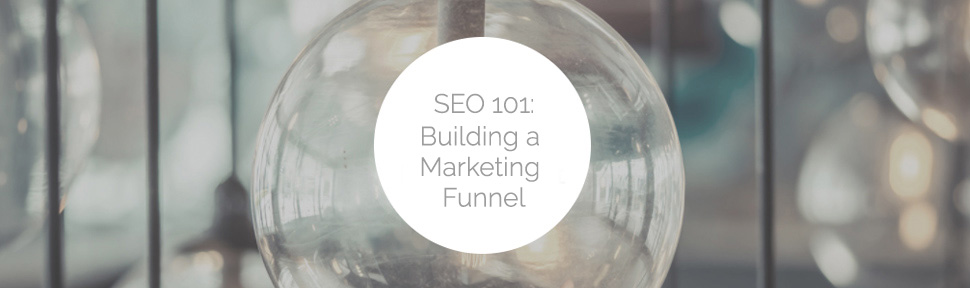 SEO 101: Building a Marketing Funnel