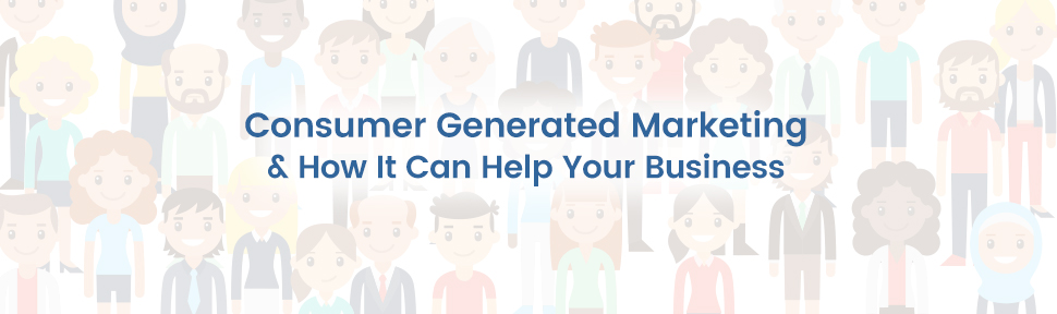 Consumer Generated Marketing & How it Can Help Your Business