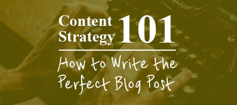 How to Write the Perfect Blog: Content Strategy 101